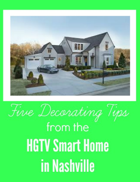 Five Decorating Tips from HGTV Smart Home in Nashville